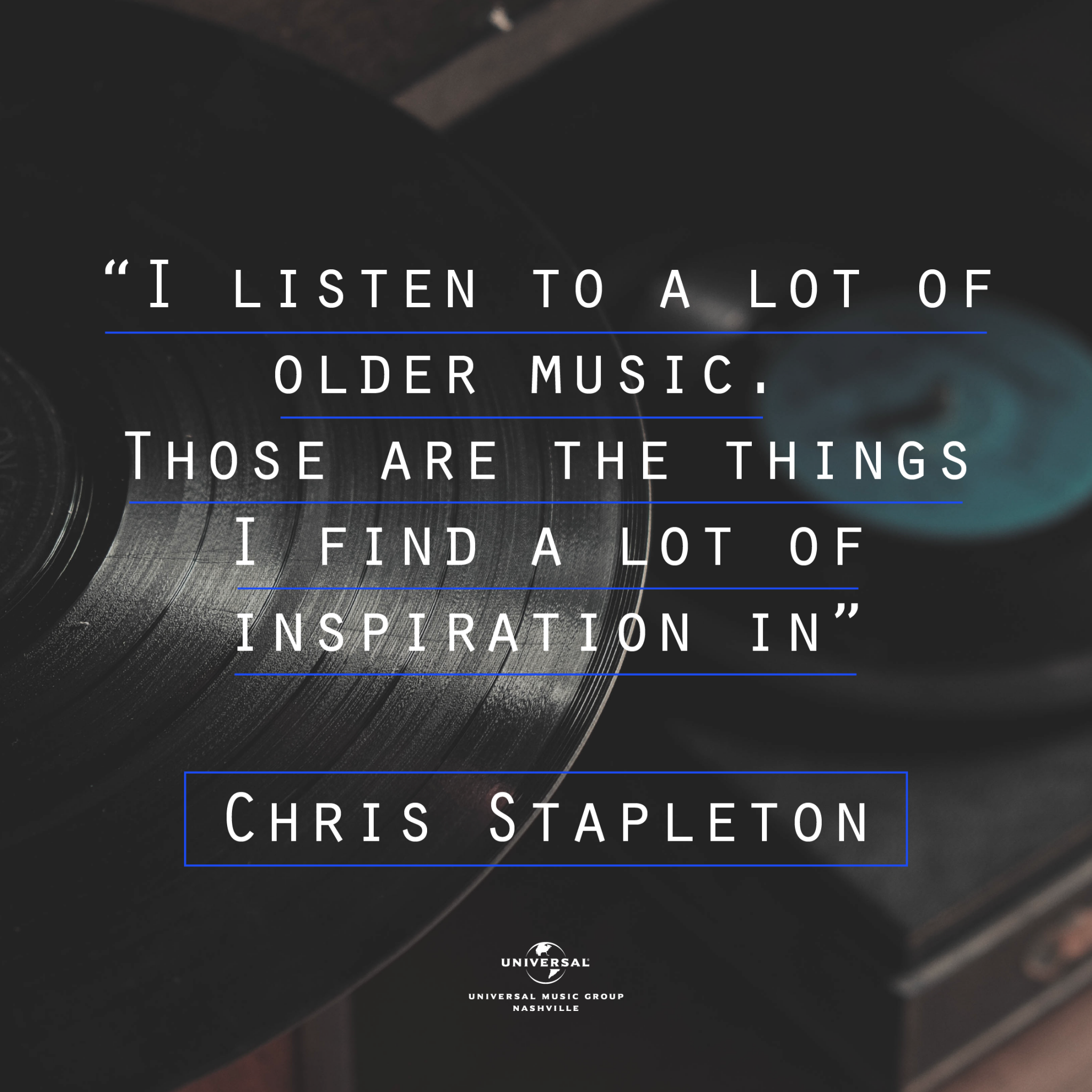 """""""I listen to a lot of older music. Those are the things I find a lof of inspiration in."""" Chris Stapleton"""