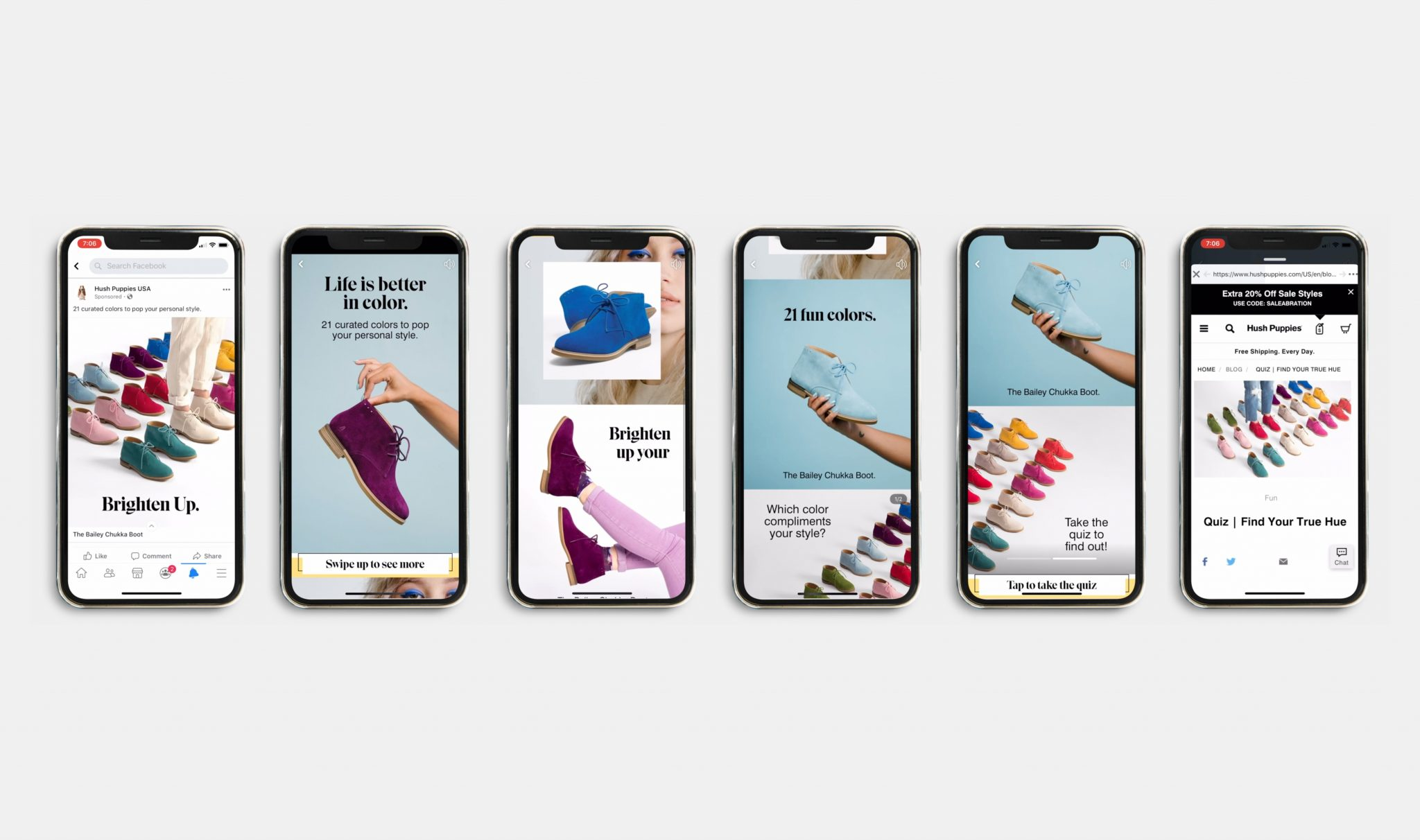"The feature image shows six images of phones with screenshots of Hush Puppies' Bailey Chukka Boot Instant Experience ad. The first phone shows a lot of different color options of the shoes with text ""Brighten Up"" beneath all of the shoes. The second phone shows the text ""Life is better in color. 21 curated colors to pop your personal style"" with a blue background and a hand holding a purple colorway of the boot. Beneath that is a call to action button that reads ""swipe to see more."" The third phone shows first a royal blue colorway of the shoe with an image of a girl as the background with the same royal blue eyeshadow on. Beneath that is an image of two legs wearing the purple colorway of the shoe with the text ""Brighten up your"" above the image. The fourth phone shows the text ""21 fun colors"" on top of an image with a baby blue background and a hand holding the baby blue colorway of the shoe. The nails of the hand holding the shoe are painted baby blue. The text underneath the shoe reads ""The Bailey Chukka Boot."" Beneath that is the text ""which color compliments your style?"" on top of a photo that has some of the shoes in it. The fifth phone shows the same baby blue image as above, with another picture of a variety of colors of the boot that has text that reads ""tap to take the quiz."" Then, there is a call to action button that reads ""tap to take the quiz."" The last phone shows the landing page to take the quiz. The page shows an image of all of the colors of the boot and reads ""Quiz - find your true hue."""