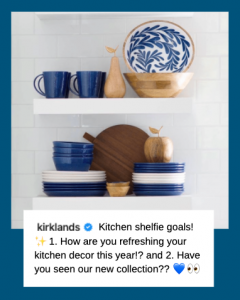 "Graphic of an image of white shelves with blue and white dishes. This is an image that was used on Instagram with the caption, ""Verified Kitchen shelfie goals! ✨ 1. How are you refreshing your kitchen decor this year!? and 2. Have you seen our new collection?"" This caption is shown as overlayed text."