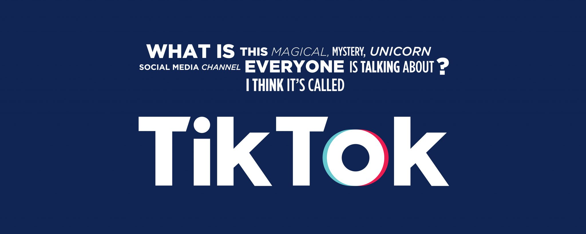 "A graphic with a navy back ground and white text that reads, ""What is this magical, mystery, unicorn social media channel everyone is talking about? I think it's called TikTok."""