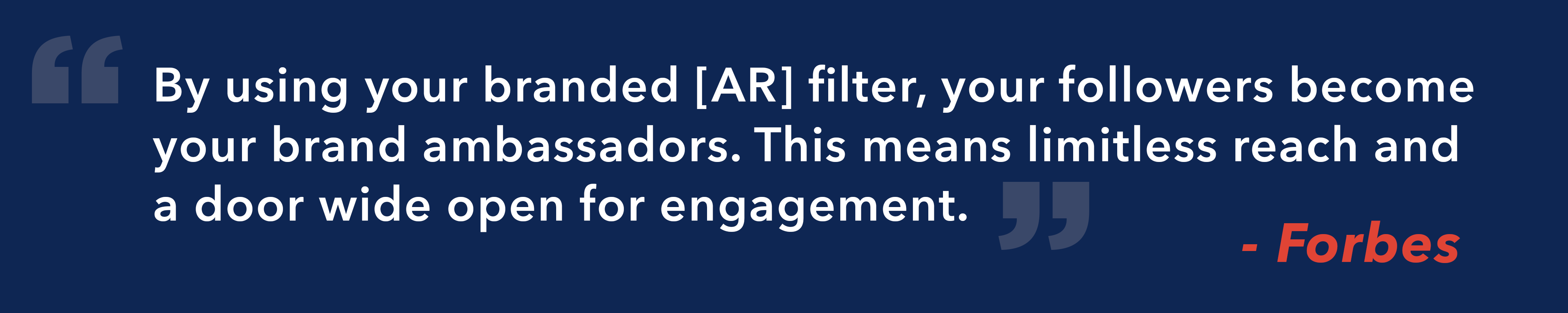 A navy blue text graphic that reads: By using your branded [AR] filter, your followers become your brand ambassadors. This means limitless reach and a door wide open for engagement.